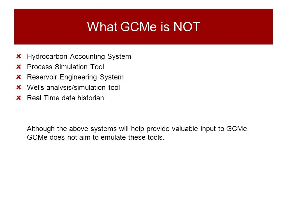 What GCMe is NOT Hydrocarbon Accounting System Process Simulation Tool