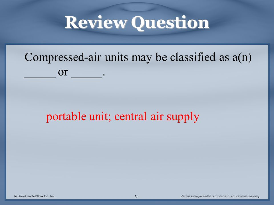Review Question Compressed-air units may be classified as a(n) _____ or _____. portable unit; central air supply.