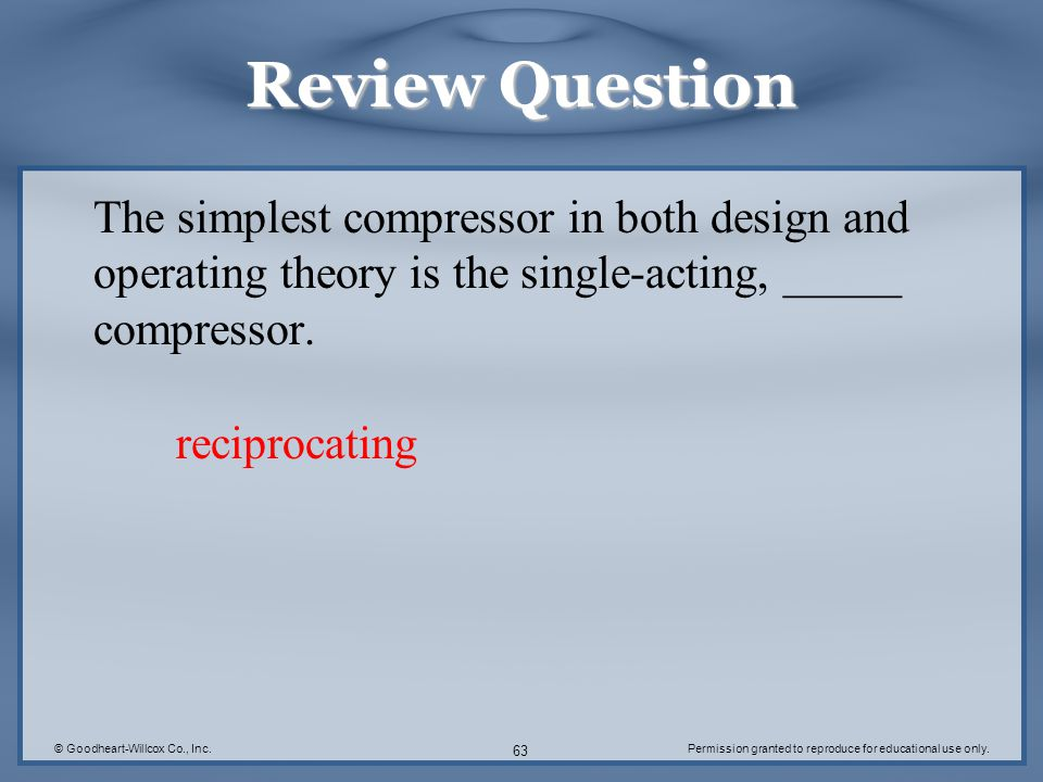 Review Question The simplest compressor in both design and operating theory is the single-acting, _____ compressor.