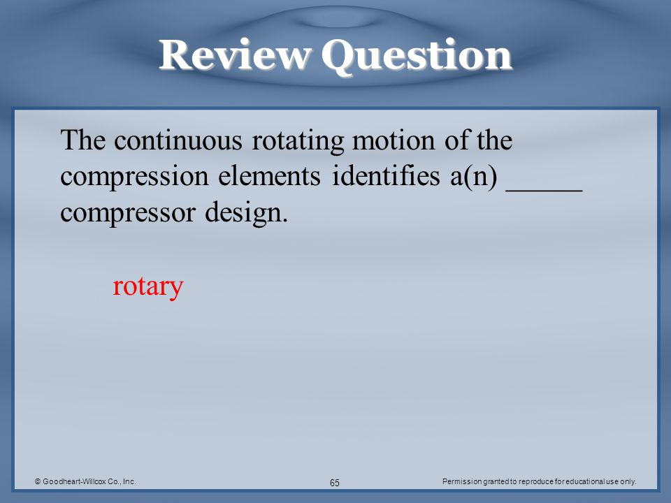 Review Question The continuous rotating motion of the compression elements identifies a(n) _____ compressor design.