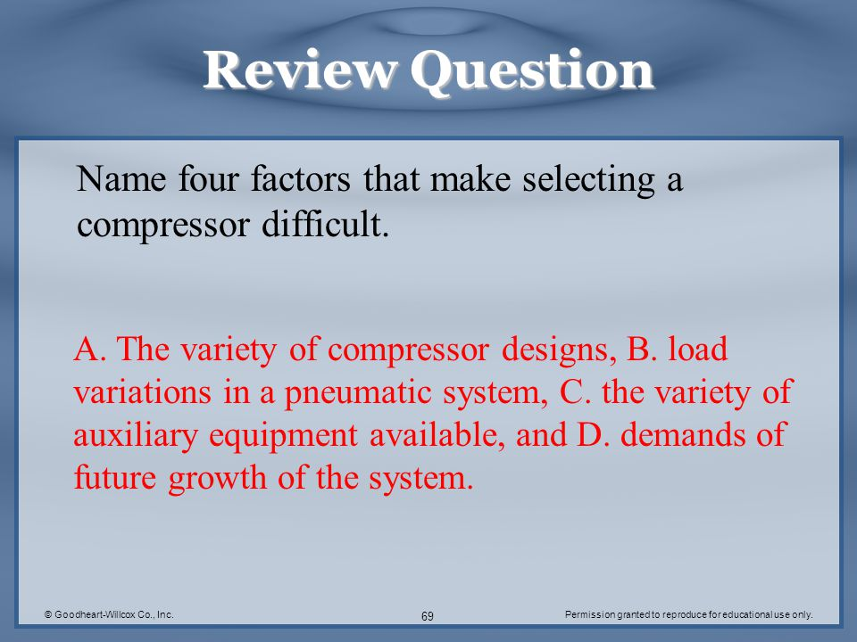 Review Question Name four factors that make selecting a compressor difficult.