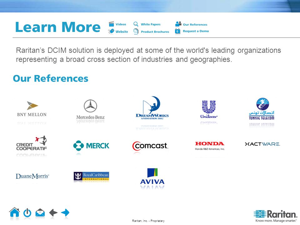 Raritan's DCIM solution is deployed at some of the world s leading organizations representing a broad cross section of industries and geographies.