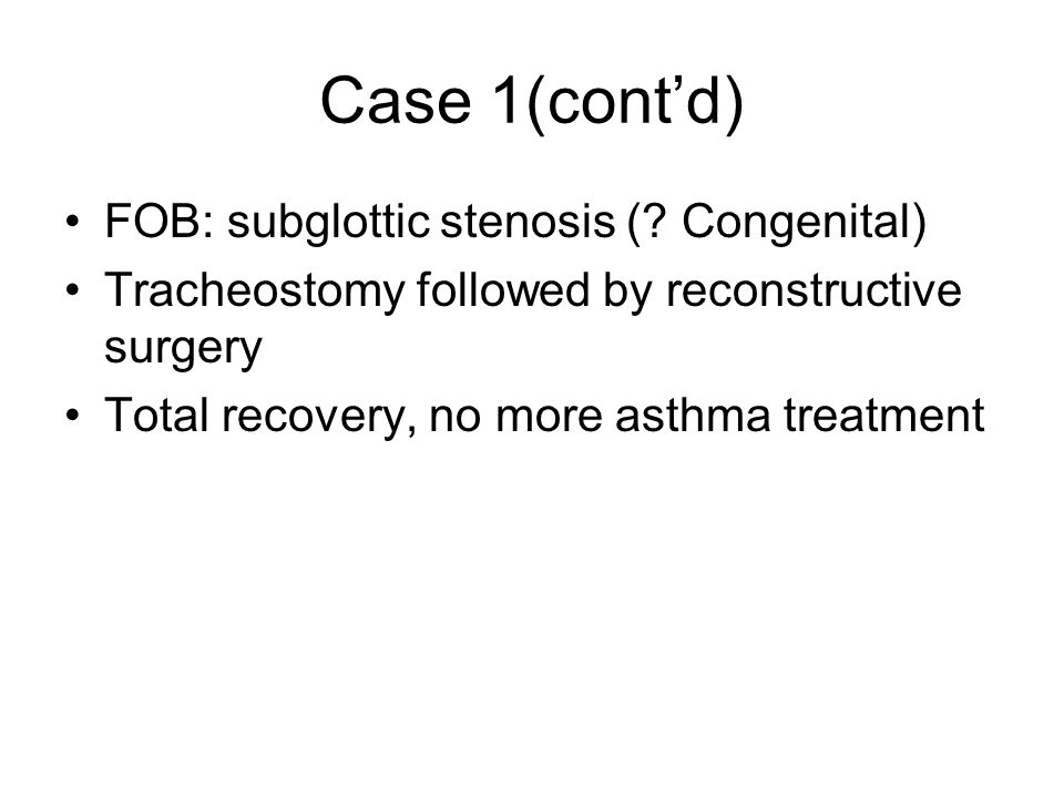 Case 1(cont'd) FOB: subglottic stenosis ( Congenital)