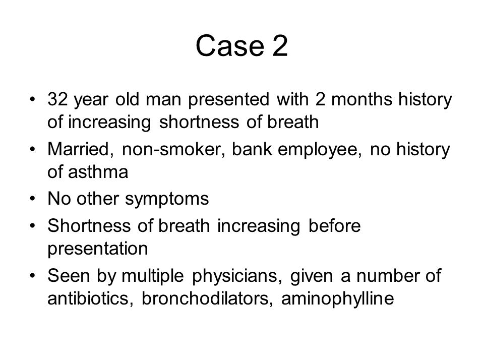 Case 2 32 year old man presented with 2 months history of increasing shortness of breath. Married, non-smoker, bank employee, no history of asthma.