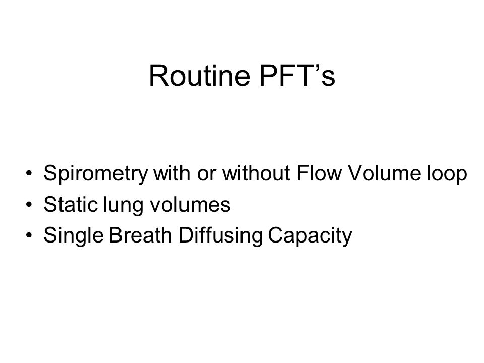 Routine PFT's Spirometry with or without Flow Volume loop