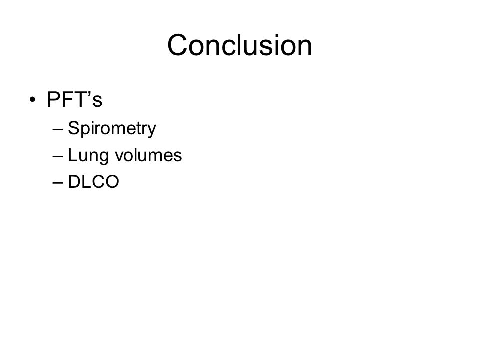 Conclusion PFT's Spirometry Lung volumes DLCO
