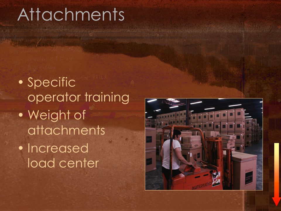 Attachments Specific operator training Weight of attachments