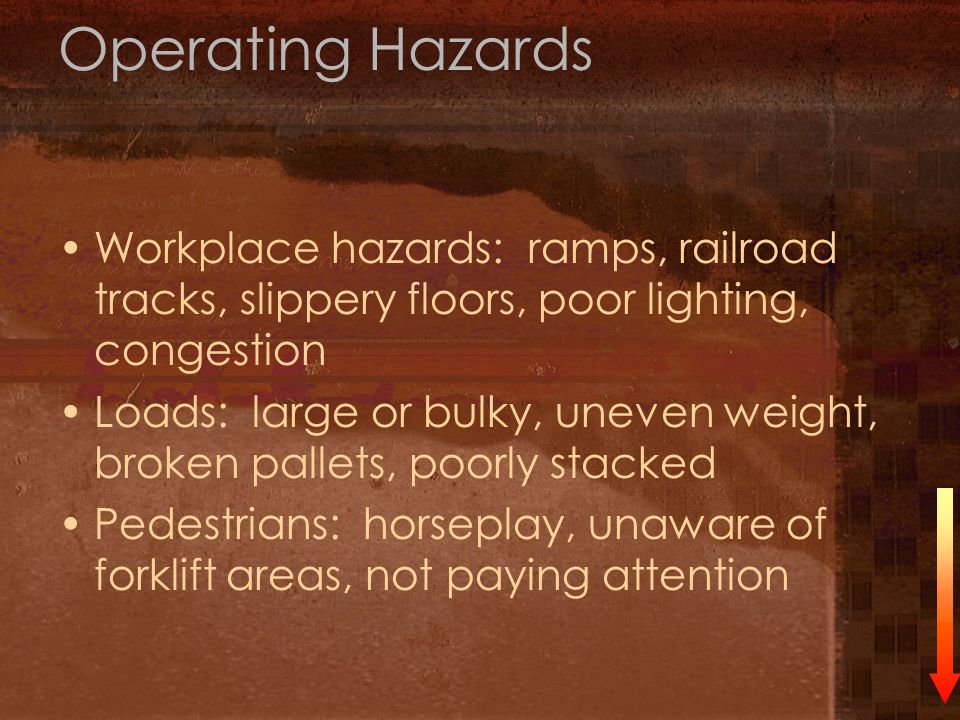Operating Hazards Workplace hazards: ramps, railroad tracks, slippery floors, poor lighting, congestion.