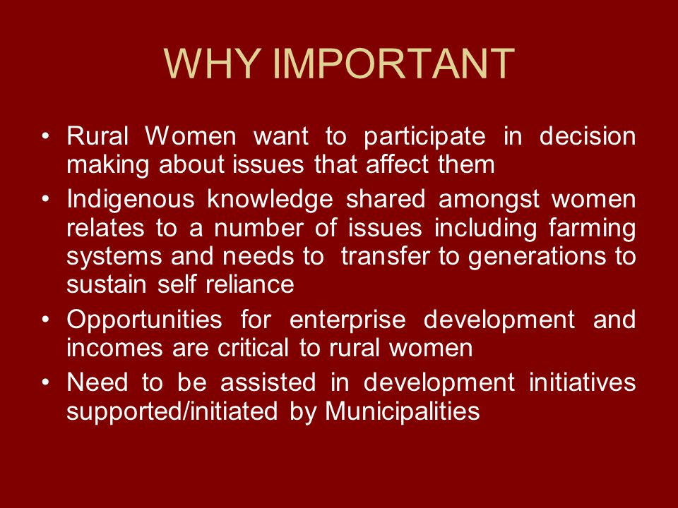 WHY IMPORTANT Rural Women want to participate in decision making about issues that affect them.