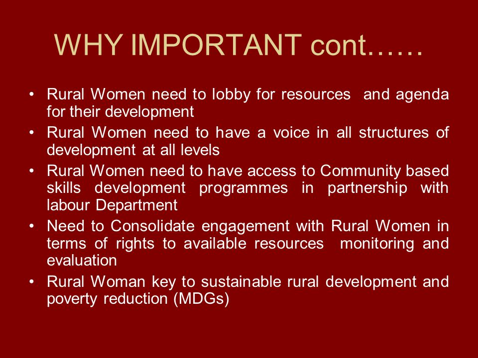 WHY IMPORTANT cont…… Rural Women need to lobby for resources and agenda for their development.