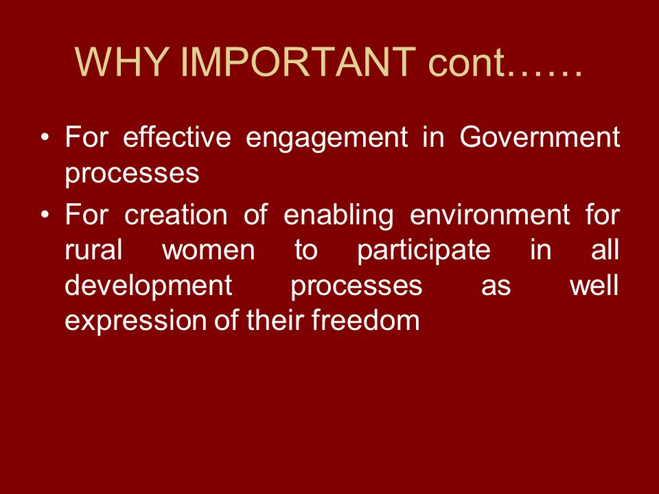 WHY IMPORTANT cont…… For effective engagement in Government processes