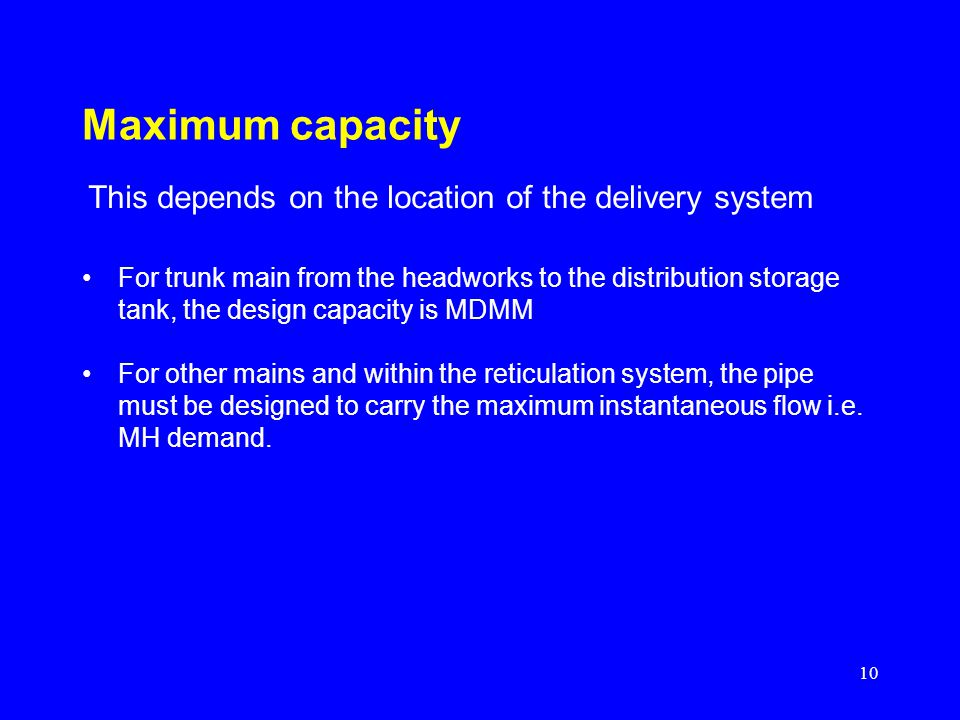 Maximum capacity This depends on the location of the delivery system