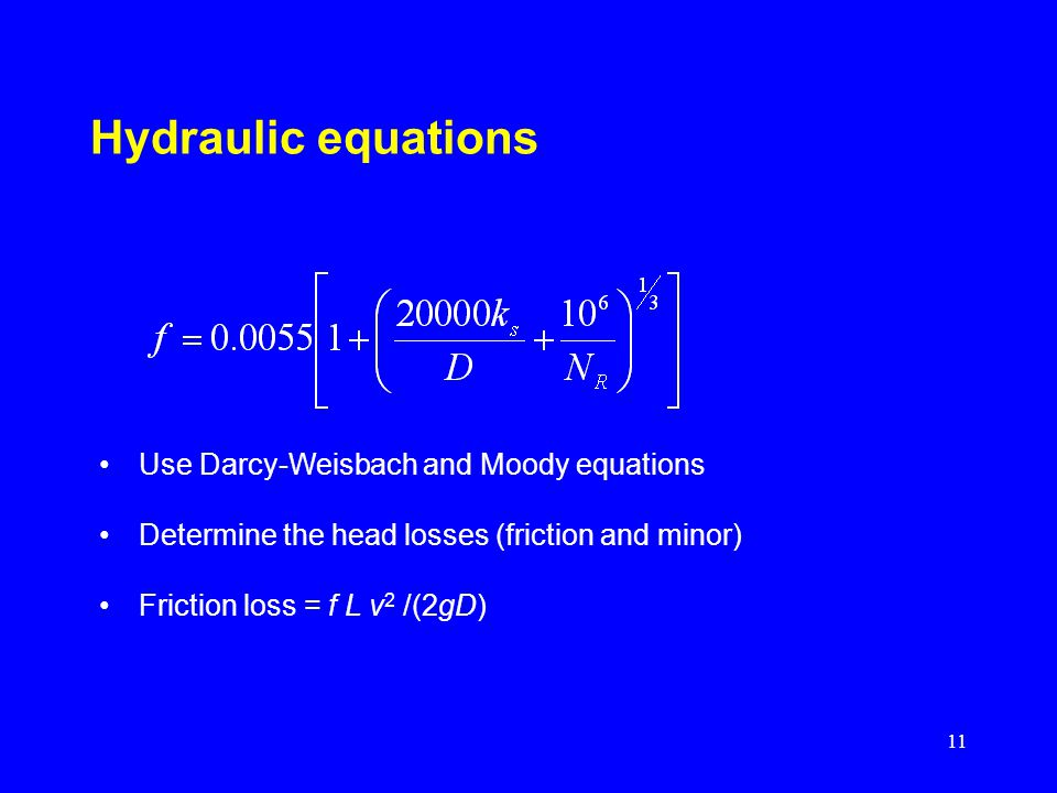 Hydraulic equations Use Darcy-Weisbach and Moody equations