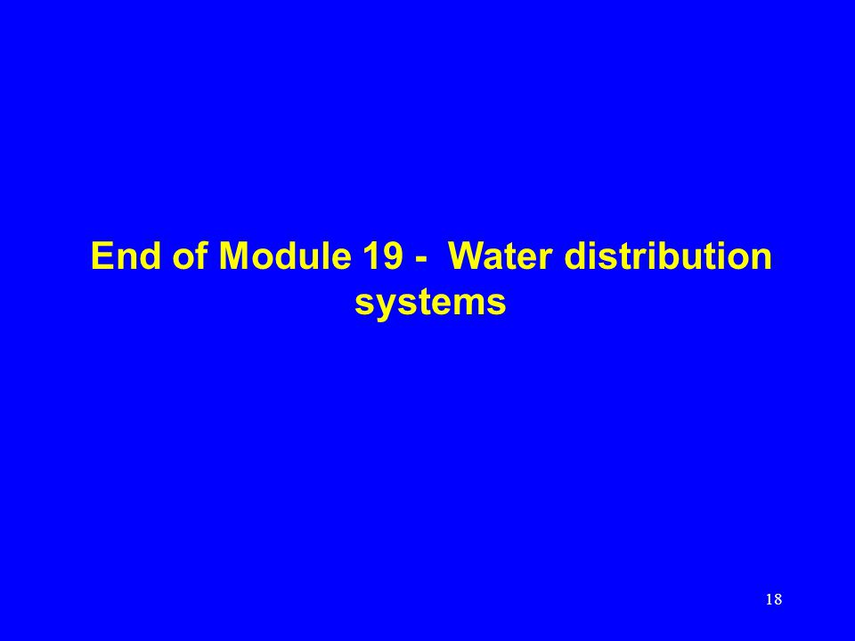 End of Module 19 - Water distribution systems