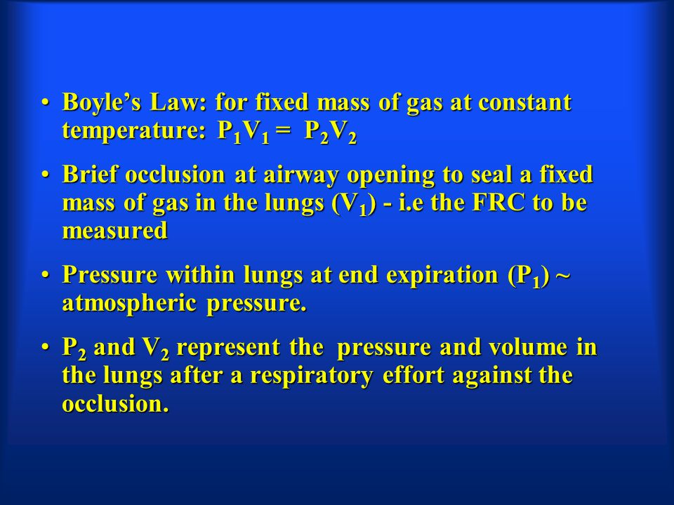 Boyle's Law: for fixed mass of gas at constant temperature: P1V1 = P2V2