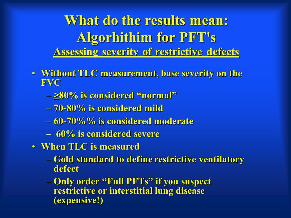 What do the results mean: Algorhithim for PFT s Assessing severity of restrictive defects