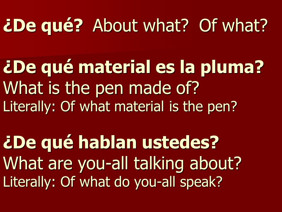 ¿De qué. About what. Of what. ¿De qué material es la pluma