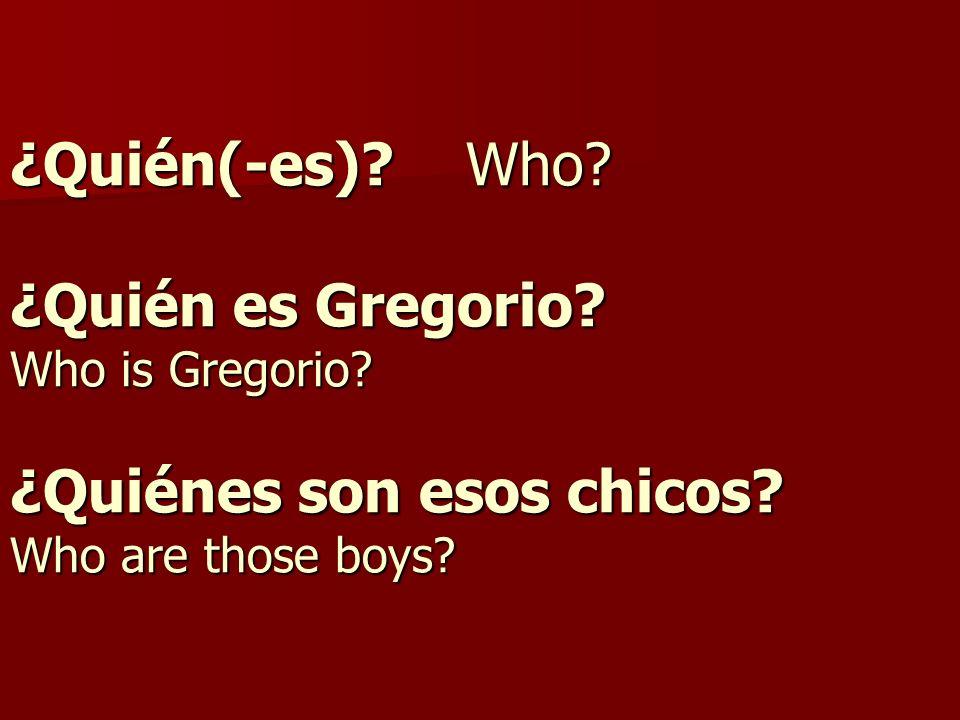 ¿Quién(-es). Who. ¿Quién es Gregorio. Who is Gregorio