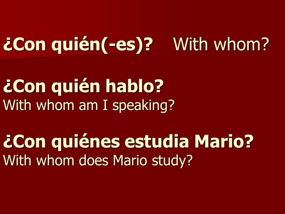 ¿Con quién(-es). With whom. ¿Con quién hablo. With whom am I speaking