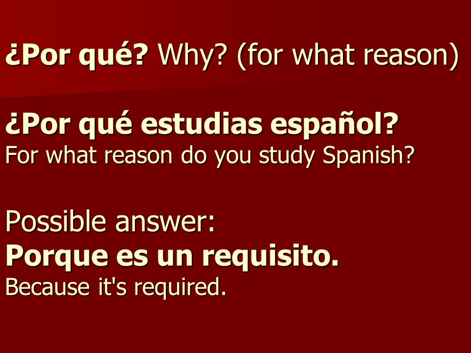 ¿Por qué. Why. (for what reason) ¿Por qué estudias español