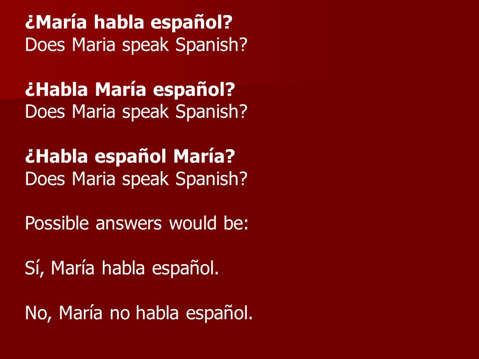 ¿María habla español Does Maria speak Spanish