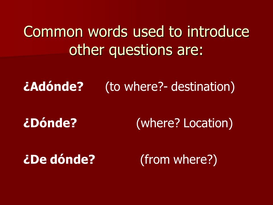 Common words used to introduce other questions are:
