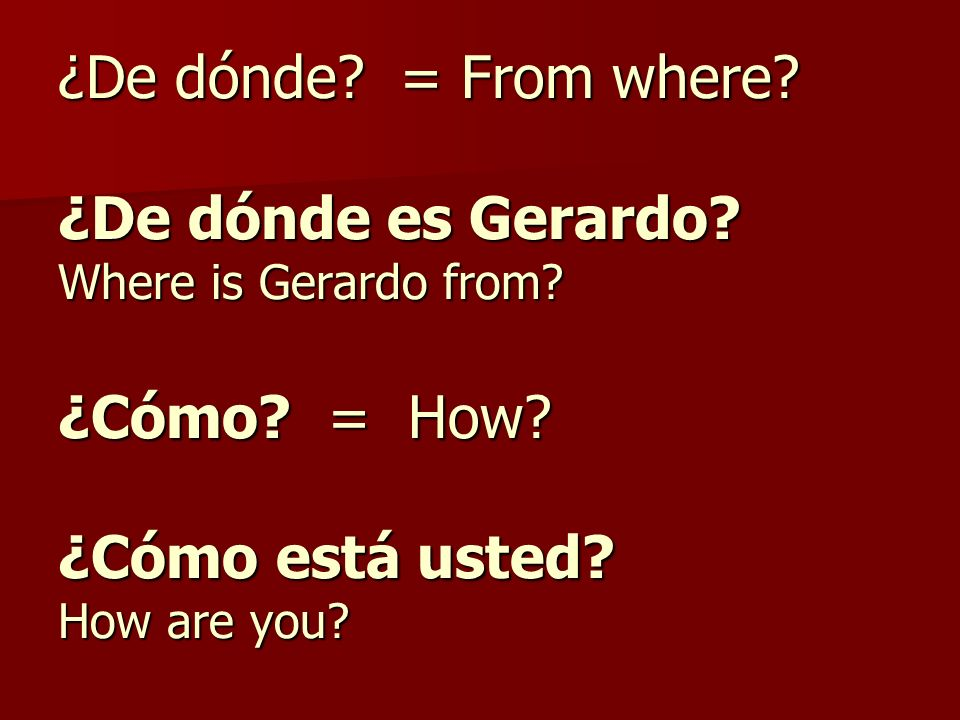 ¿De dónde. = From where. ¿De dónde es Gerardo. Where is Gerardo from