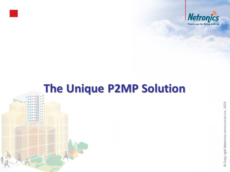 The Unique P2MP Solution