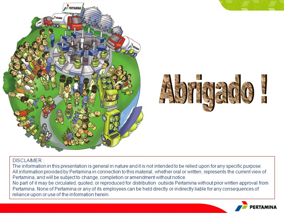 Abrigado ! DISCLAIMER : The information in this presentation is general in nature and it is not intended to be relied upon for any specific purpose.