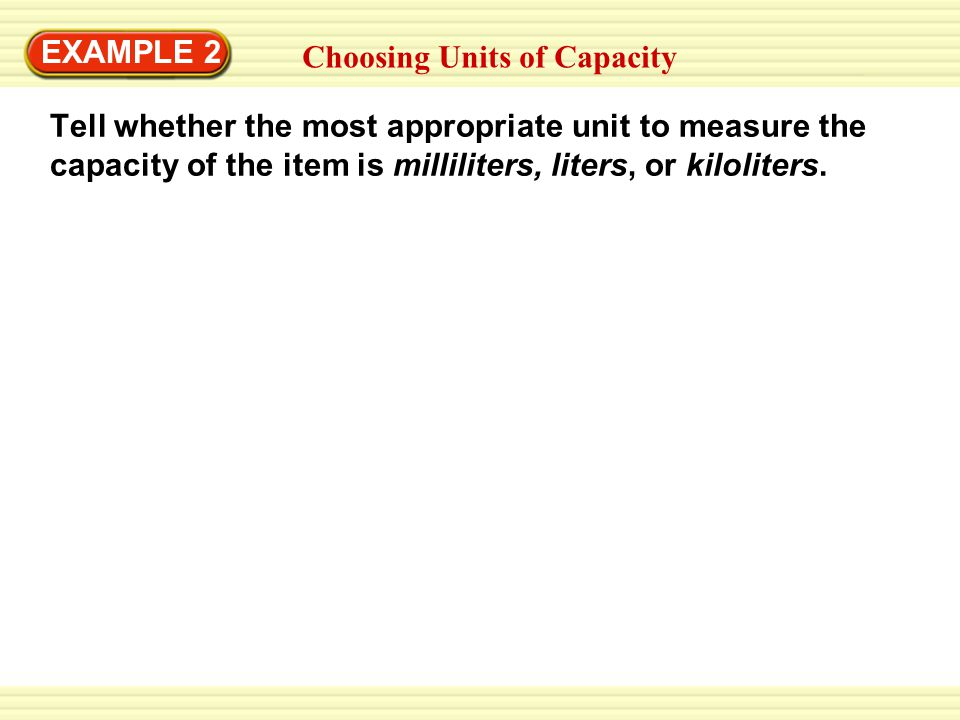 EXAMPLE 2 Choosing Units of Capacity.