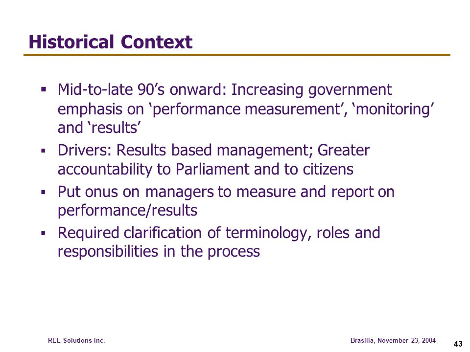Historical Context Mid-to-late 90's onward: Increasing government emphasis on 'performance measurement', 'monitoring' and 'results'