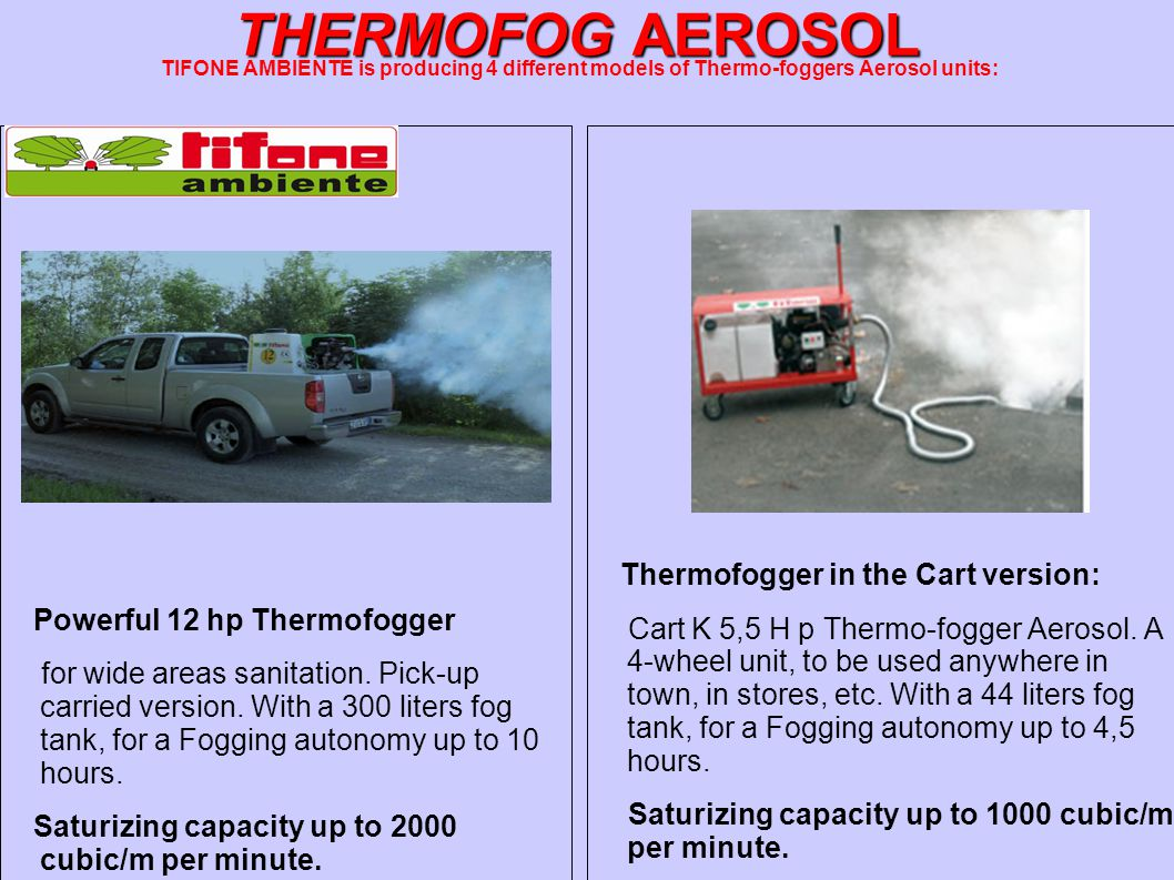 THERMOFOG AEROSOL TIFONE AMBIENTE is producing 4 different models of Thermo-foggers Aerosol units: