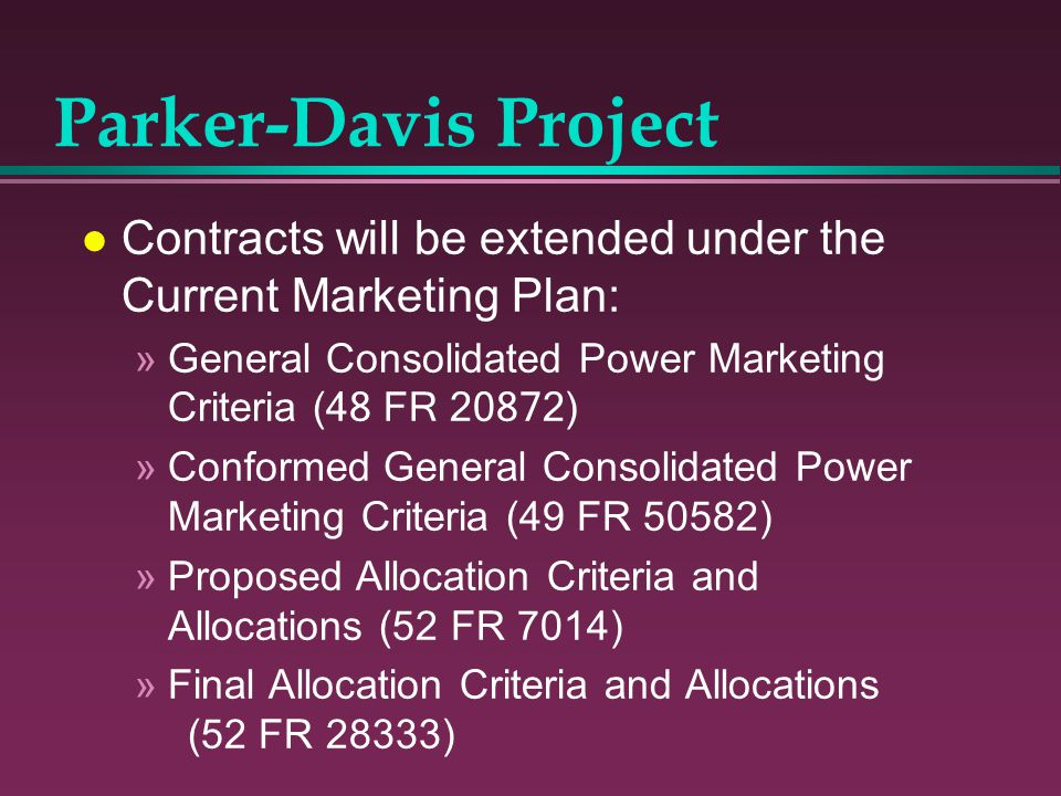 Parker-Davis Project Contracts will be extended under the Current Marketing Plan: General Consolidated Power Marketing Criteria (48 FR 20872)
