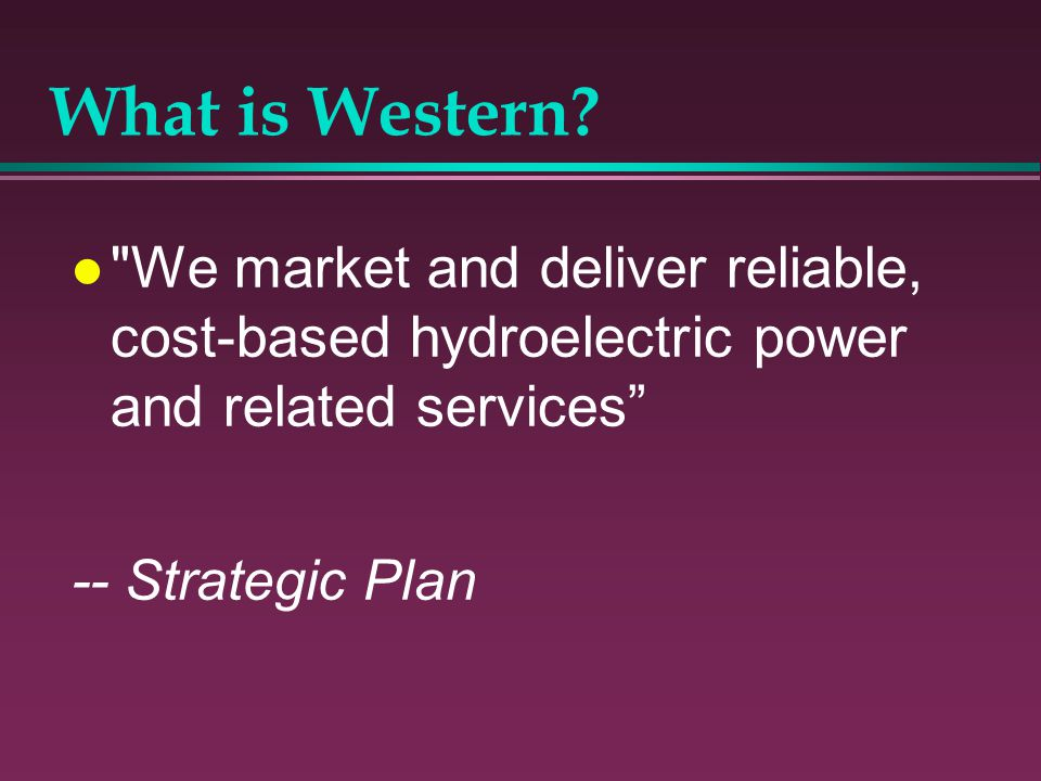 What is Western We market and deliver reliable, cost-based hydroelectric power and related services