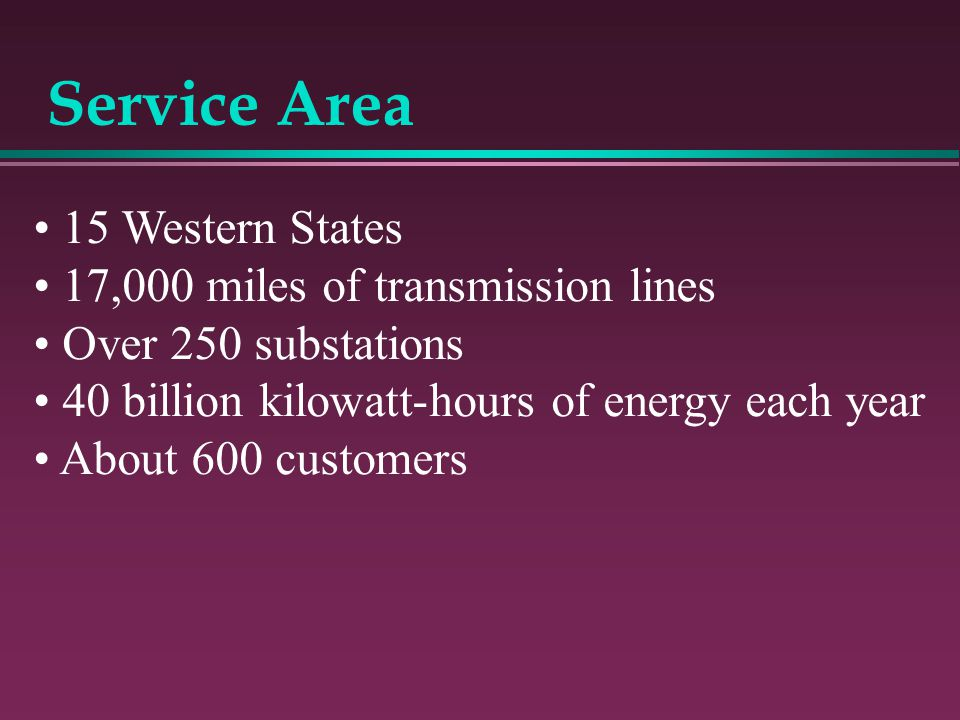 Service Area 15 Western States 17,000 miles of transmission lines