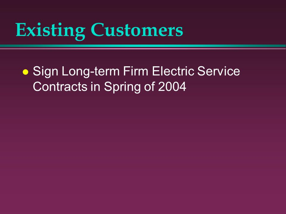 Existing Customers Sign Long-term Firm Electric Service Contracts in Spring of 2004