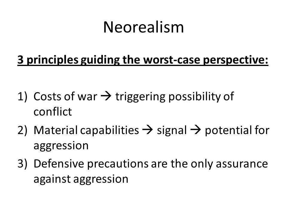 Neorealism 3 principles guiding the worst-case perspective: