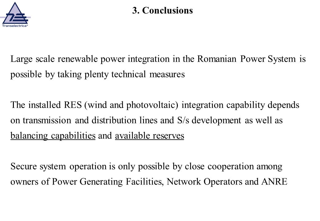 3. Conclusions Large scale renewable power integration in the Romanian Power System is possible by taking plenty technical measures.