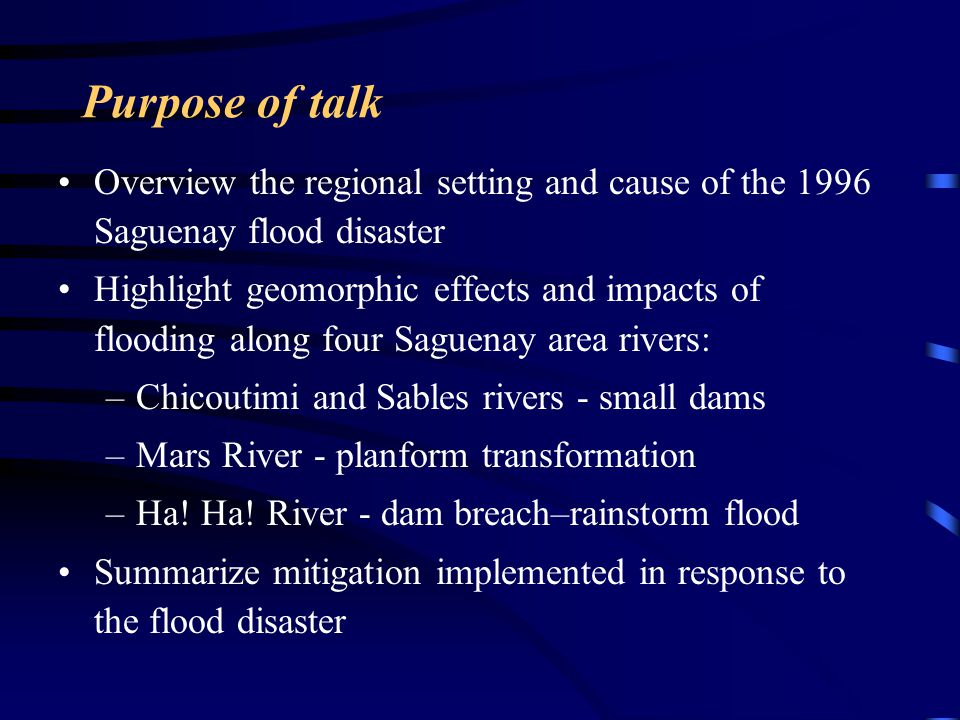 Purpose of talk Overview the regional setting and cause of the 1996 Saguenay flood disaster.