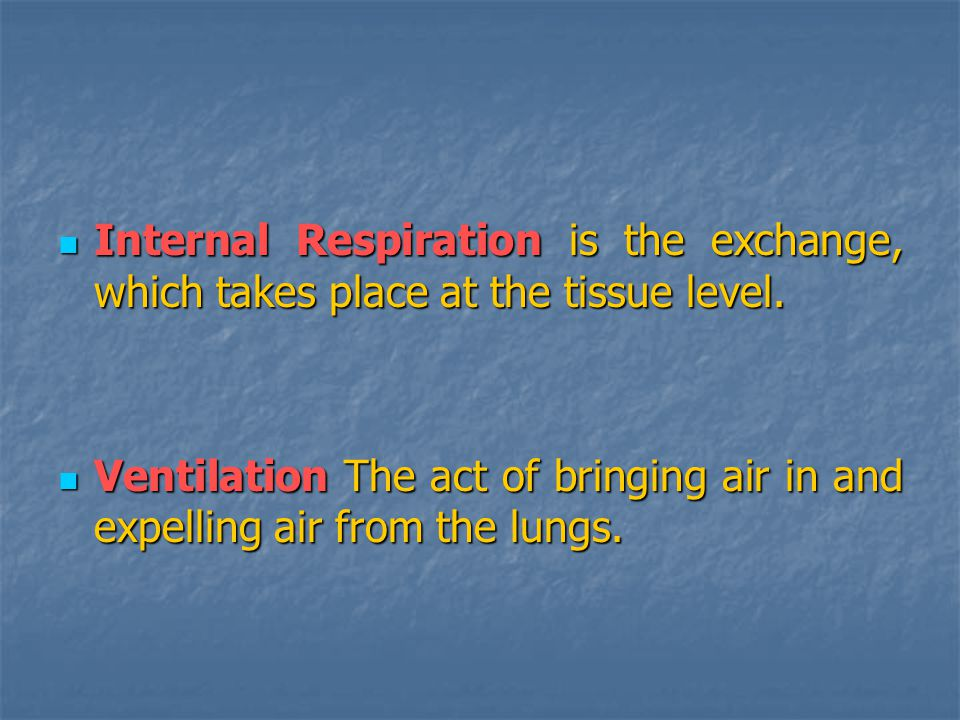 Internal Respiration is the exchange, which takes place at the tissue level.
