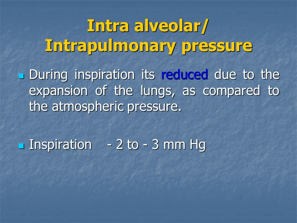 Intra alveolar/ Intrapulmonary pressure