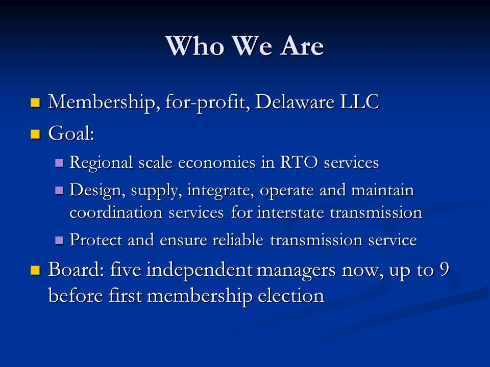 Who We Are Membership, for-profit, Delaware LLC Goal:
