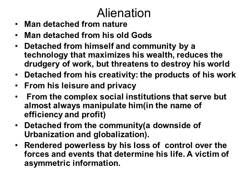 Alienation Man detached from nature Man detached from his old Gods