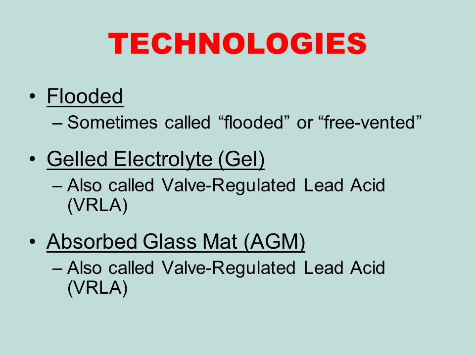 TECHNOLOGIES Flooded Gelled Electrolyte (Gel) Absorbed Glass Mat (AGM)