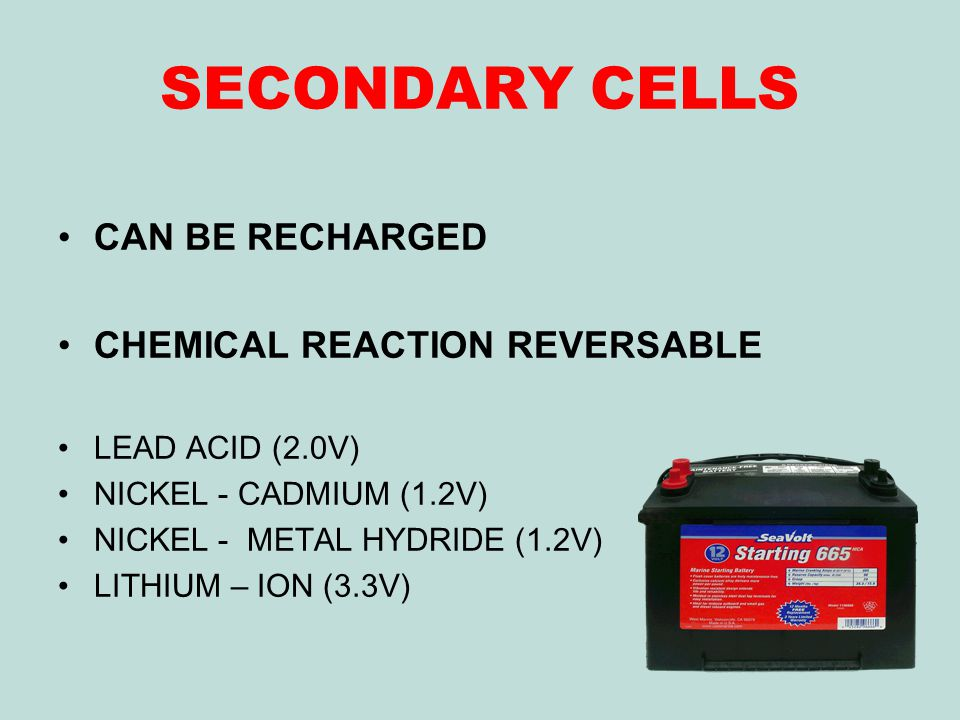SECONDARY CELLS CAN BE RECHARGED CHEMICAL REACTION REVERSABLE