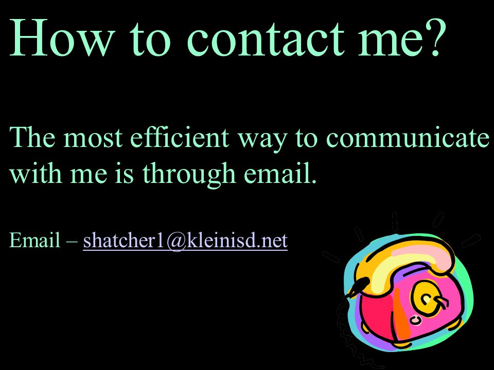 How to contact me The most efficient way to communicate
