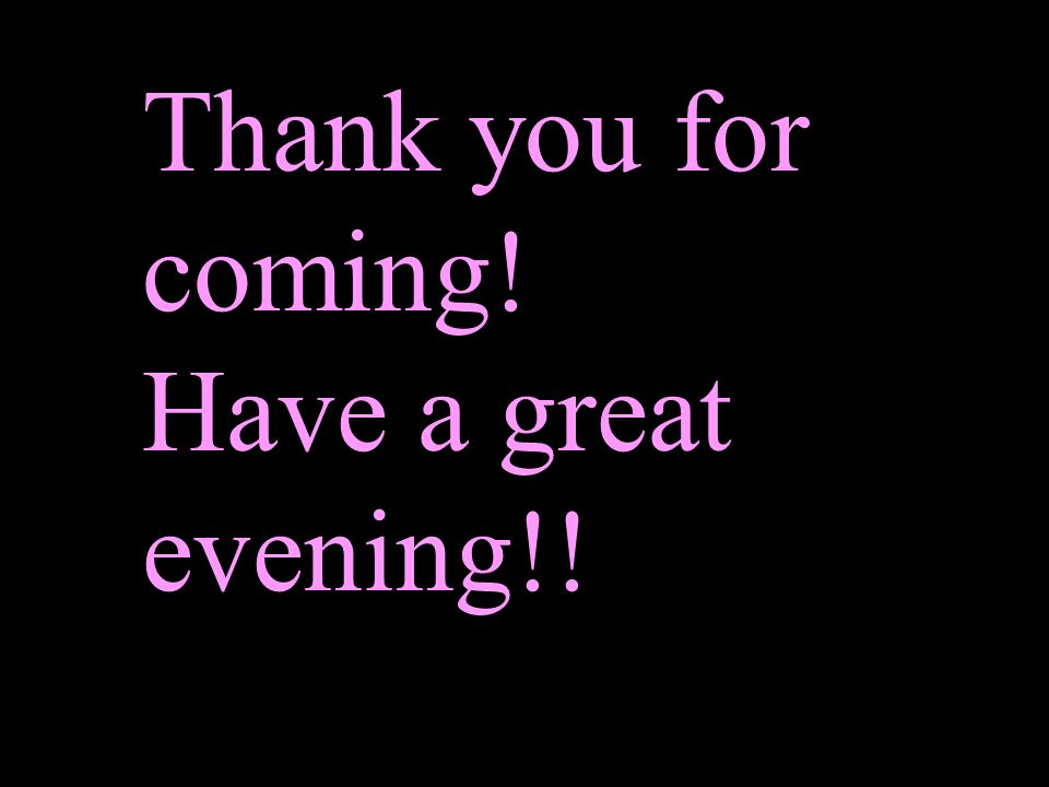 Thank you for coming! Have a great evening!!