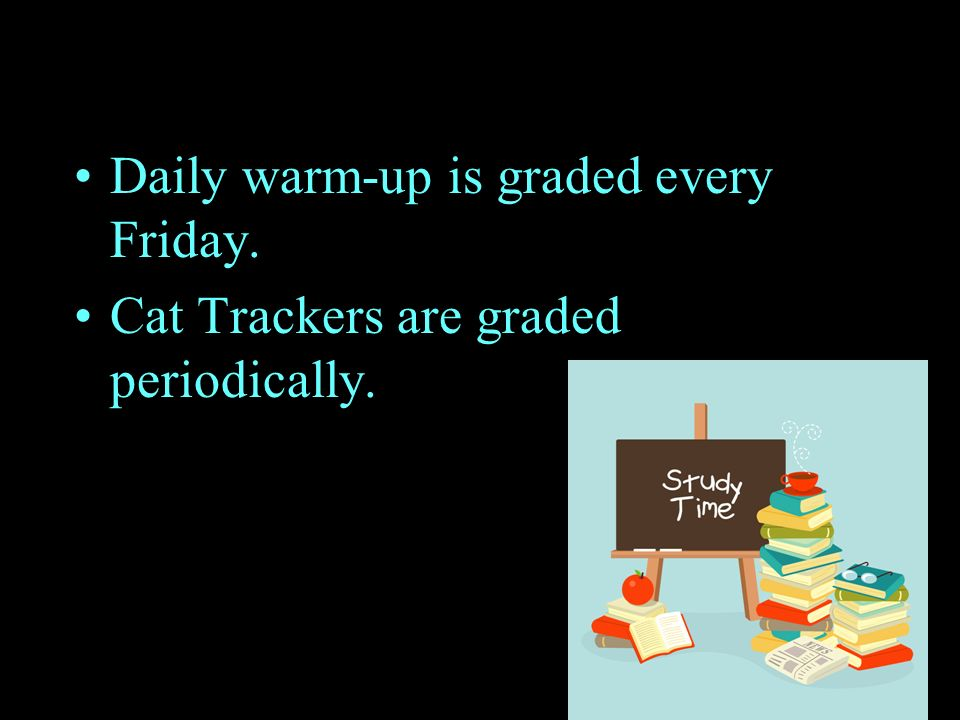 Daily warm-up is graded every Friday.