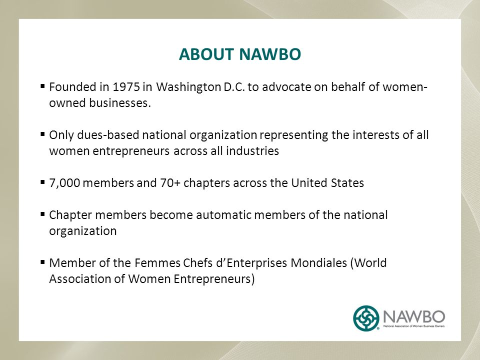 ABOUT NAWBO Founded in 1975 in Washington D.C. to advocate on behalf of women-owned businesses.