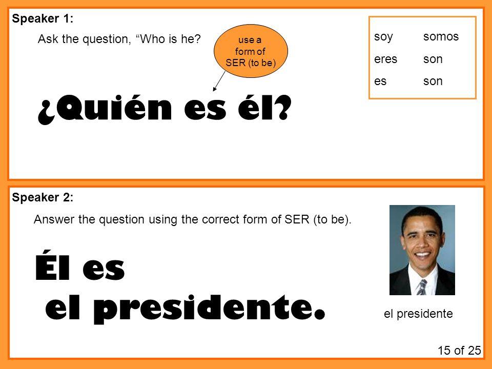 ¿Quién es él Él es el presidente. Speaker 1: